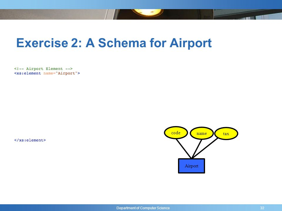 Department of Computer Science Exercise 2: A Schema for Airport 32 code name tax Airport