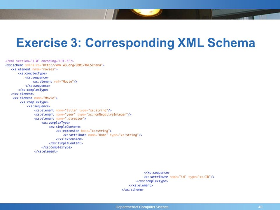 Department of Computer Science Exercise 3: Corresponding XML Schema 40