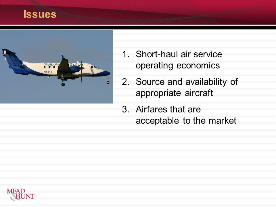 Issues 1.Short-haul air service operating economics 2.Source and availability of appropriate aircraft 3.Airfares that are acceptable to the market