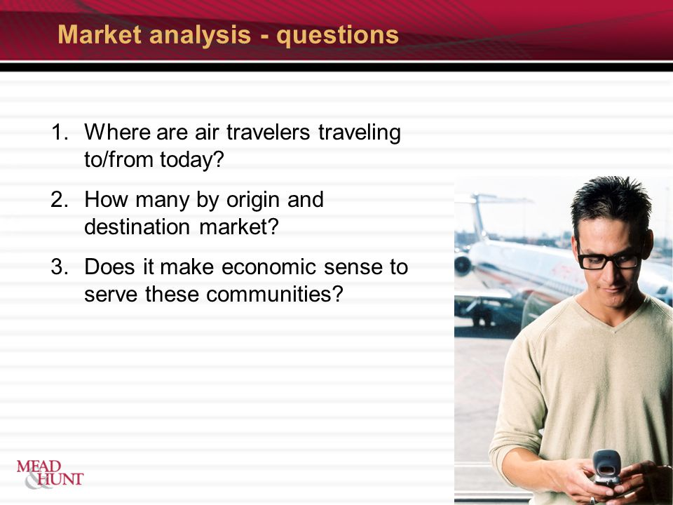 Market analysis - questions 1.Where are air travelers traveling to/from today.