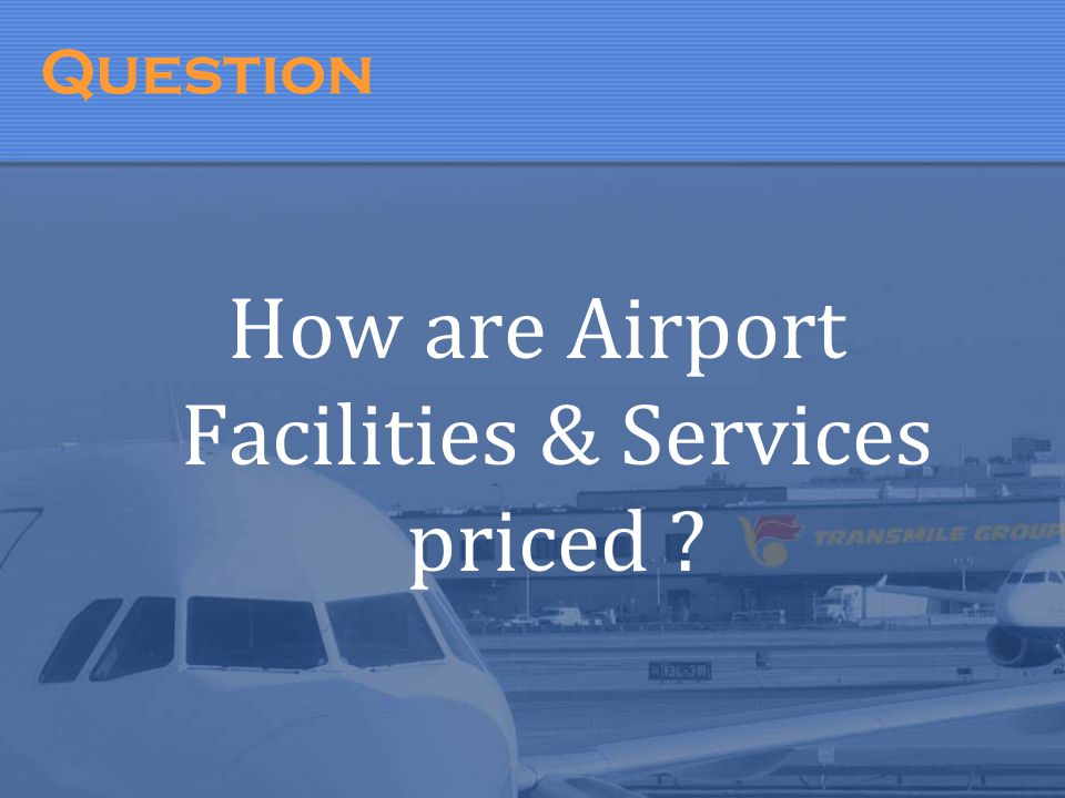 Question How are Airport Facilities & Services priced ?