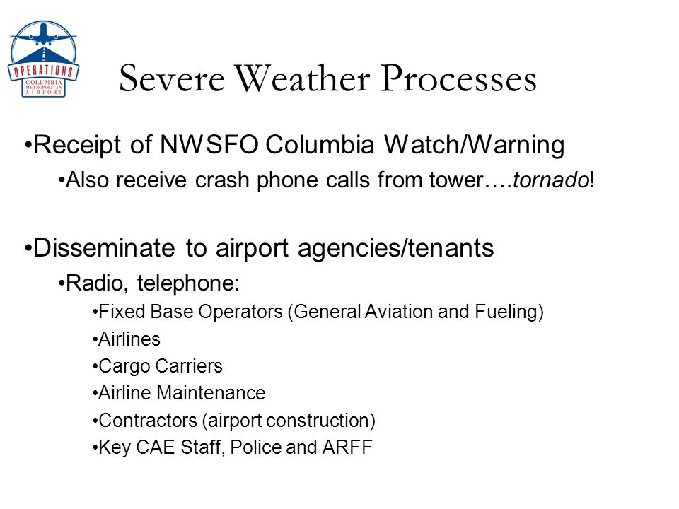 Severe Weather Processes Receipt of NWSFO Columbia Watch/Warning Also receive crash phone calls from tower….tornado.