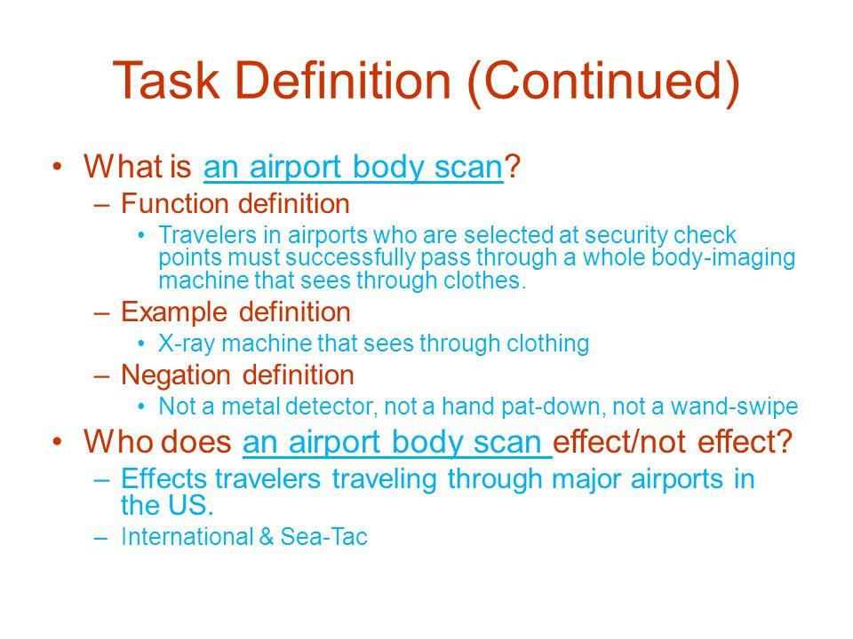 Task Definition (Continued) What is an airport body scan.