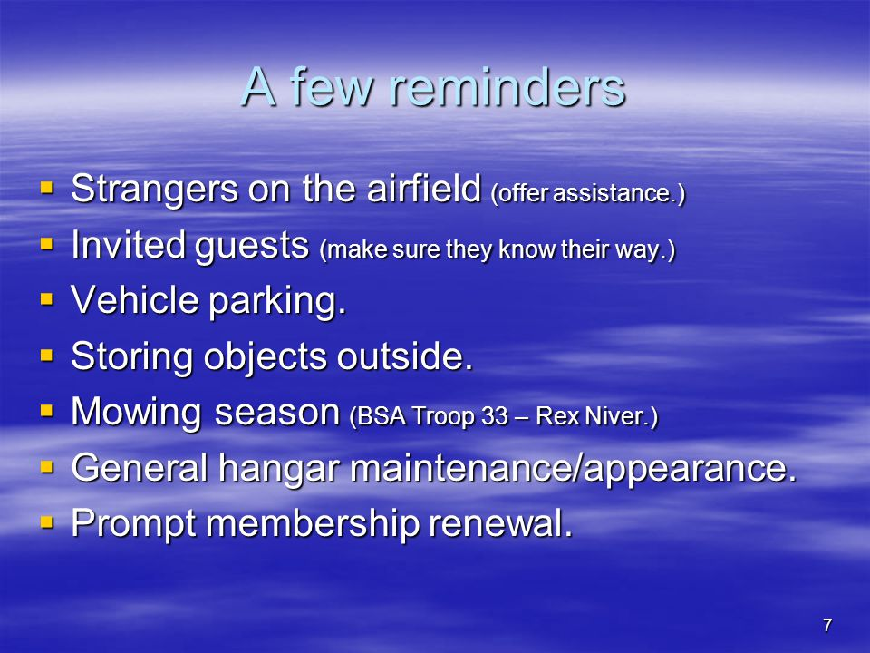 7 A few reminders Strangers on the airfield (offer assistance.) Strangers on the airfield (offer assistance.) Invited guests (make sure they know their way.) Invited guests (make sure they know their way.) Vehicle parking.