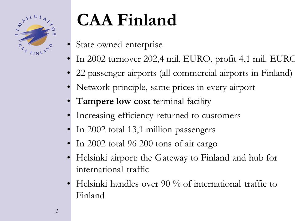 3 CAA Finland State owned enterprise In 2002 turnover 202,4 mil.