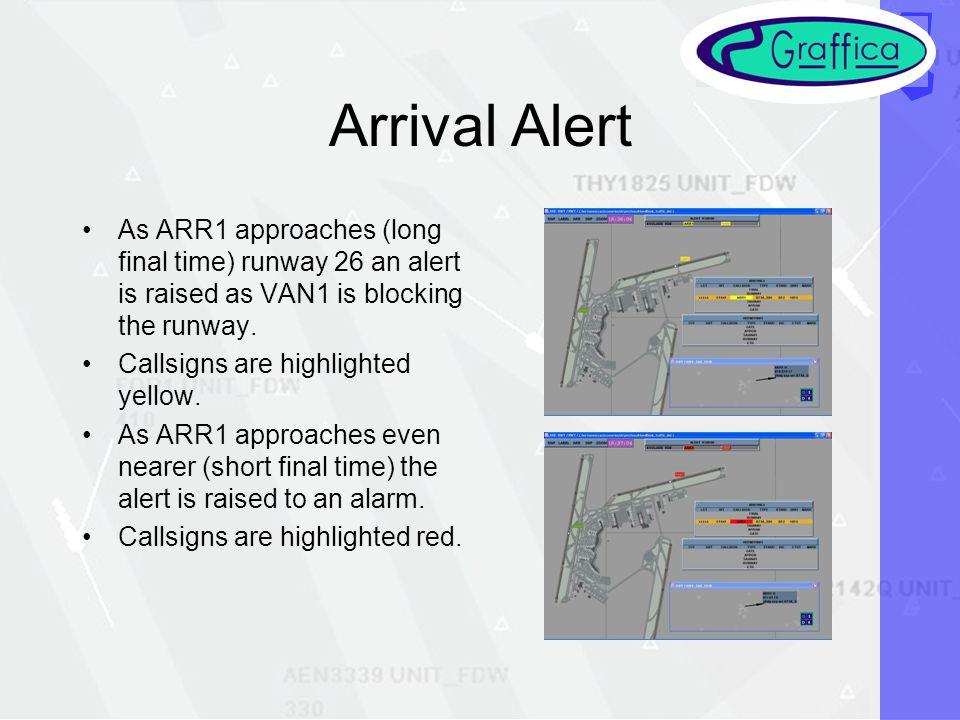 Arrival Alert As ARR1 approaches (long final time) runway 26 an alert is raised as VAN1 is blocking the runway.
