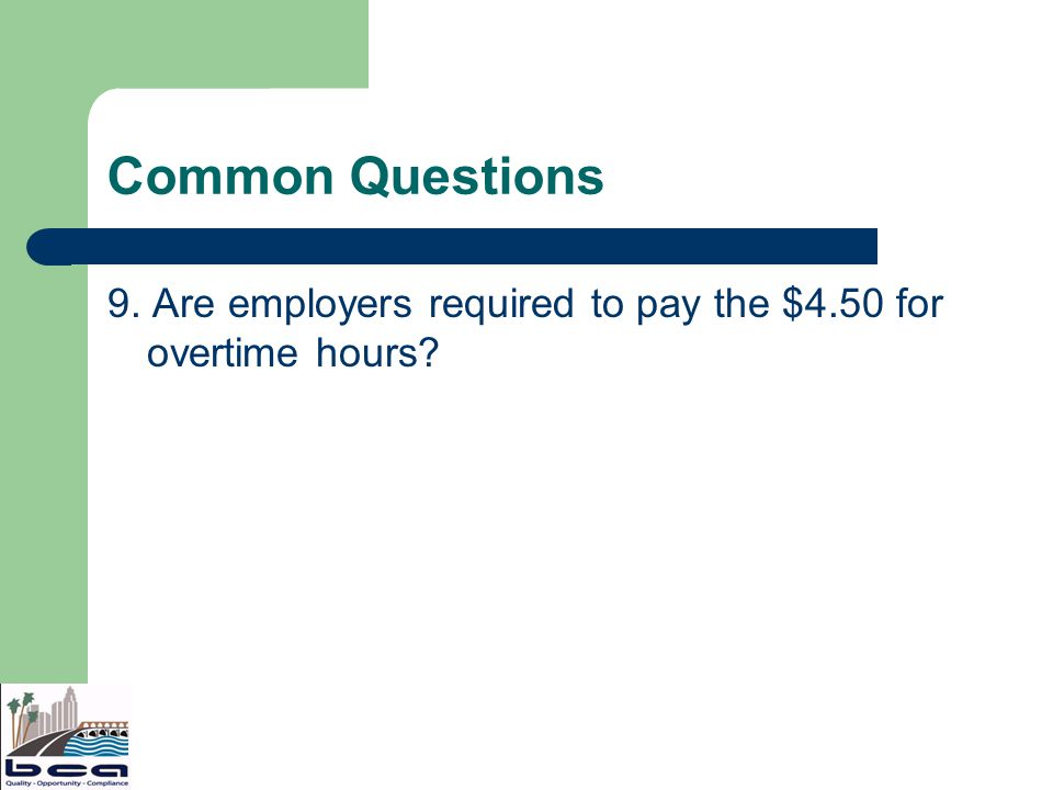 Common Questions 9. Are employers required to pay the $4.50 for overtime hours