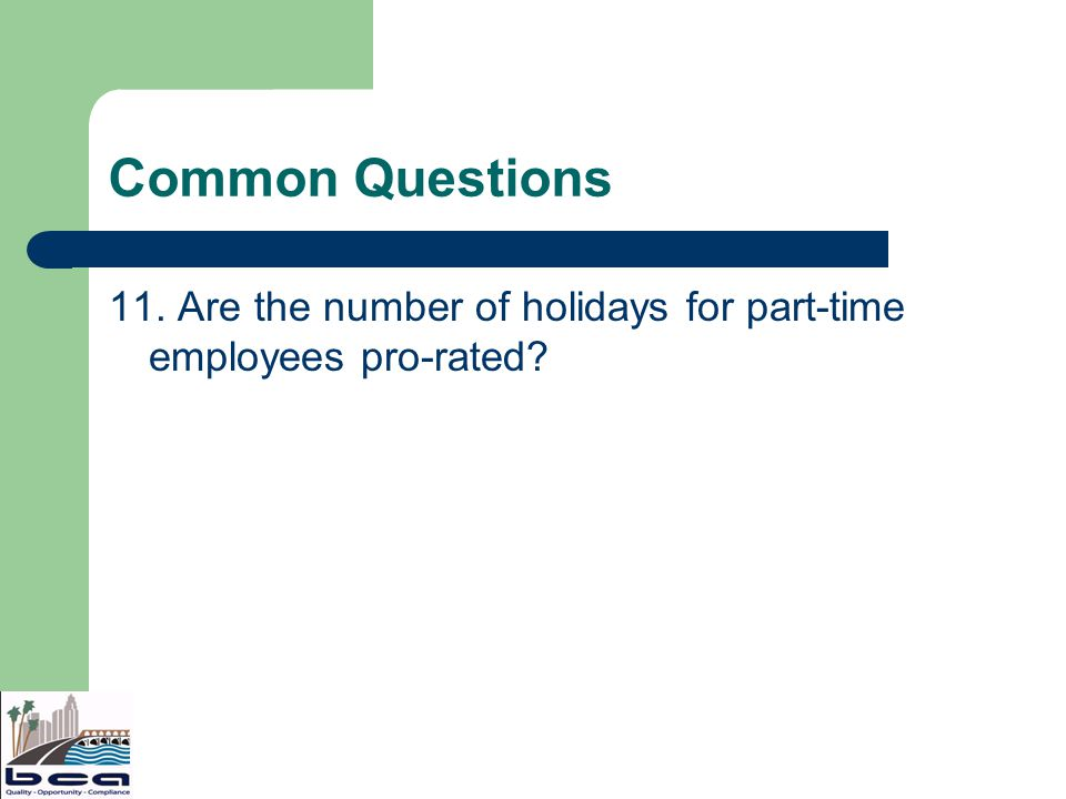 Common Questions 11. Are the number of holidays for part-time employees pro-rated