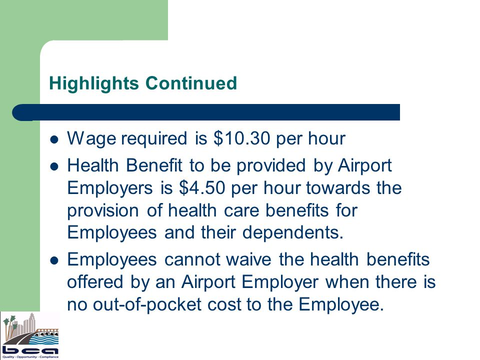 Highlights Continued Wage required is $10.30 per hour Health Benefit to be provided by Airport Employers is $4.50 per hour towards the provision of health care benefits for Employees and their dependents.