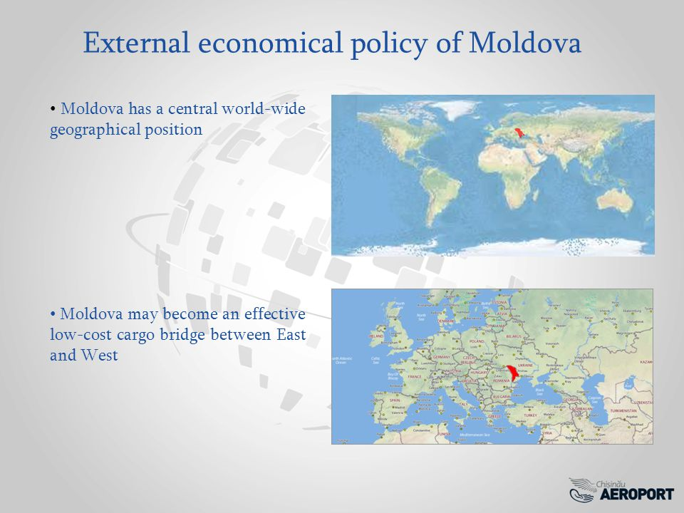 External economical policy of Moldova Moldova has a central world-wide geographical position Moldova may become an effective low-cost cargo bridge between East and West