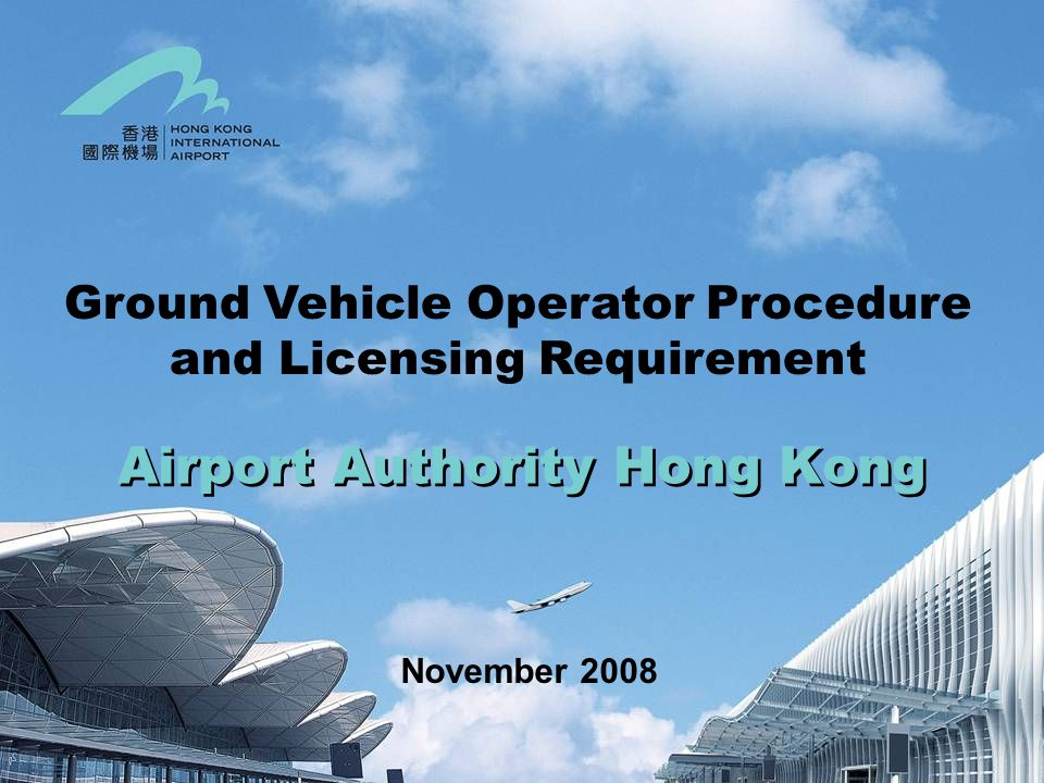 Airport Authority Hong Kong November 2008 Ground Vehicle Operator Procedure and Licensing Requirement