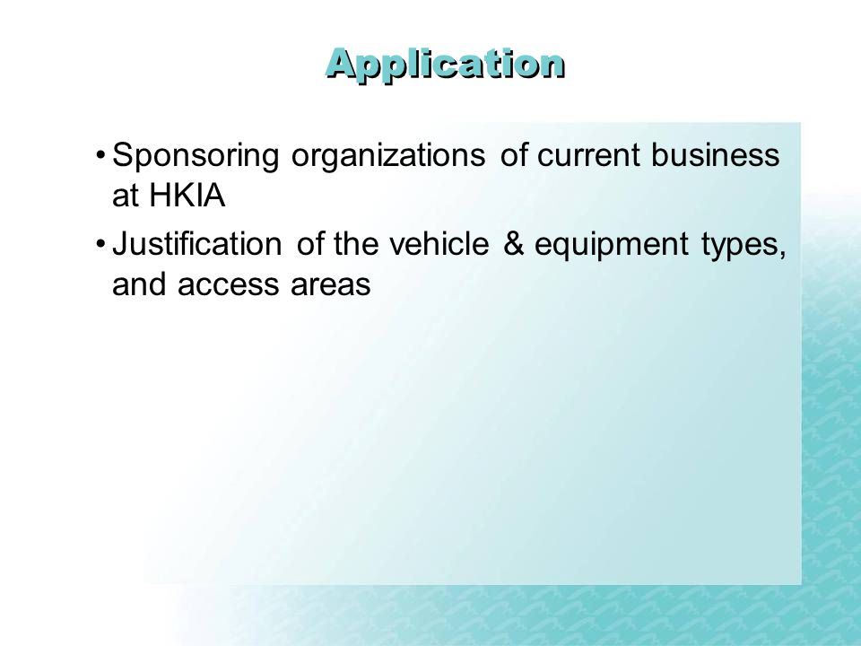 Application Sponsoring organizations of current business at HKIA Justification of the vehicle & equipment types, and access areas