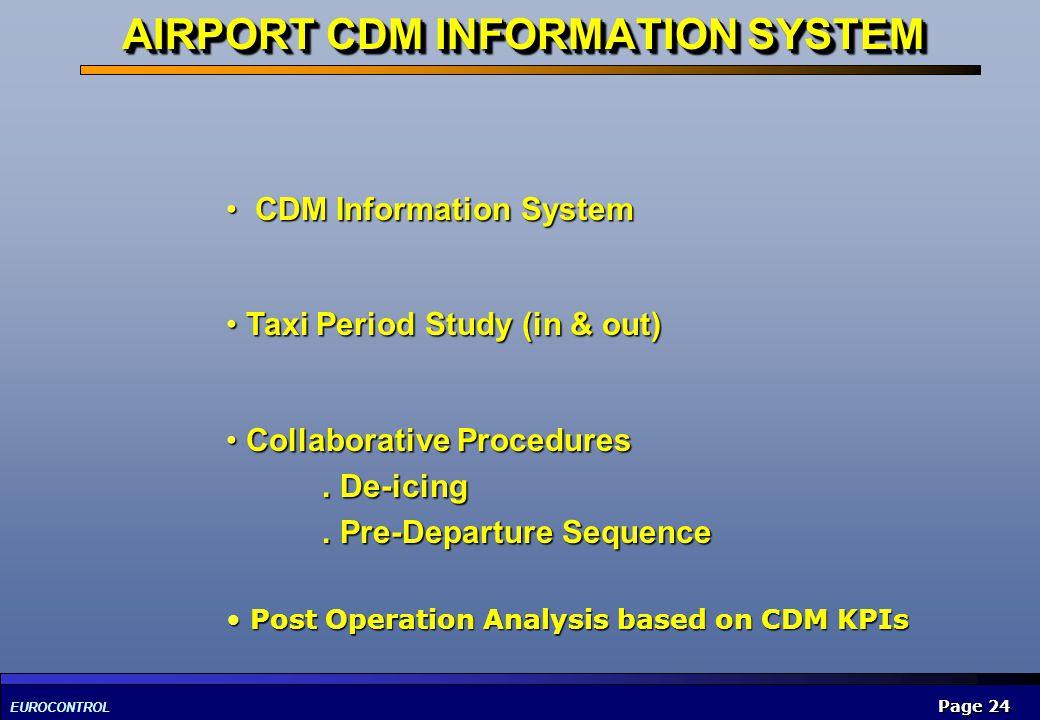 EUROCONTROL Page 24 AIRPORT CDM INFORMATION SYSTEM CDM Information System CDM Information System Taxi Period Study (in & out) Taxi Period Study (in &