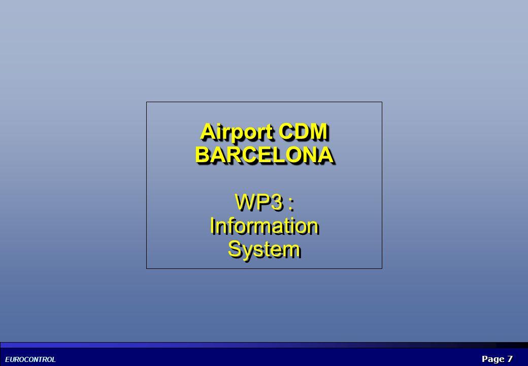 EUROCONTROL Page 7 Airport CDM BARCELONA Airport CDM BARCELONA WP3 : Information System