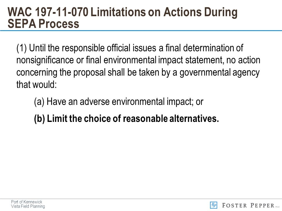Port of Kennewick Vista Field Planning WAC 197-11-070 Limitations on Actions During SEPA Process (1) Until the responsible official issues a final det