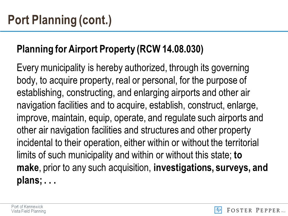 Port of Kennewick Vista Field Planning Port Planning (cont.) Planning for Airport Property (RCW 14.08.030) Every municipality is hereby authorized, th