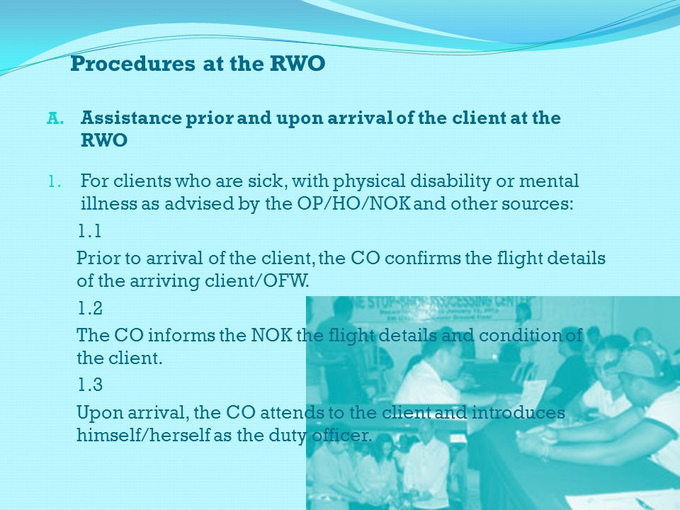 Procedures at the RWO A. Assistance prior and upon arrival of the client at the RWO 1.