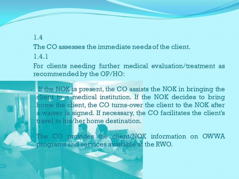 1.4 The CO assesses the immediate needs of the client.