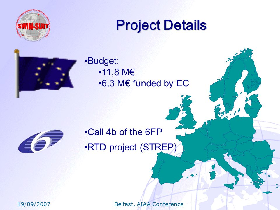 19/09/2007 Belfast, AIAA Conference Project Details RTD project (STREP) Call 4b of the 6FP Budget: 11,8 M 6,3 M funded by EC