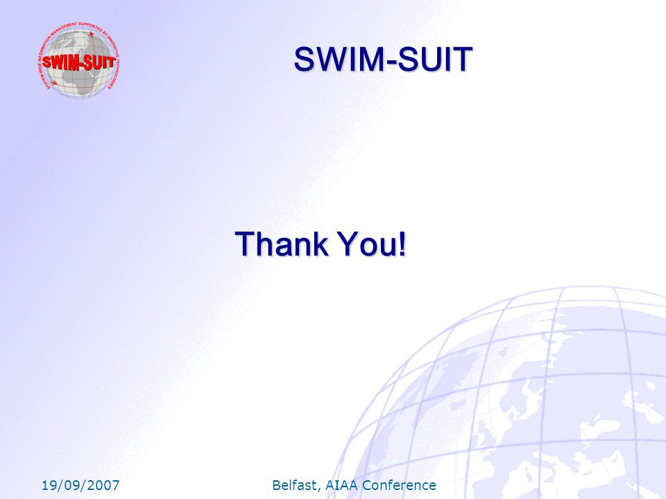 19/09/2007 Belfast, AIAA Conference SWIM-SUIT Thank You!