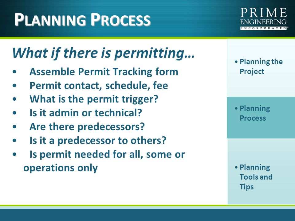 What if there is permitting… Assemble Permit Tracking form Permit contact, schedule, fee What is the permit trigger.