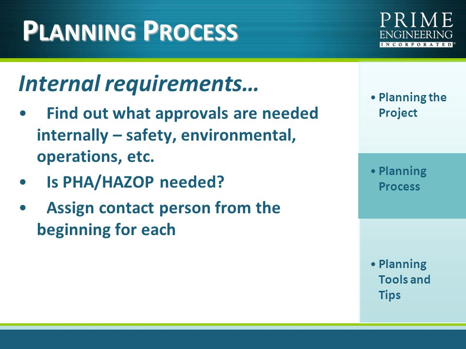 Internal requirements… Find out what approvals are needed internally – safety, environmental, operations, etc.