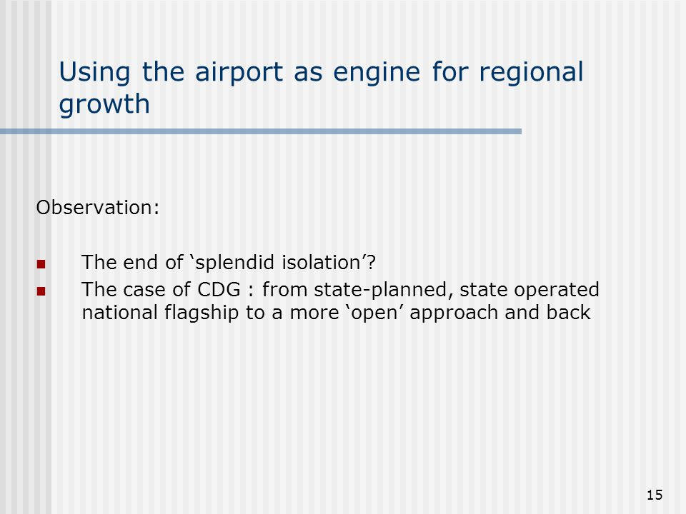 15 Using the airport as engine for regional growth Observation: The end of splendid isolation.
