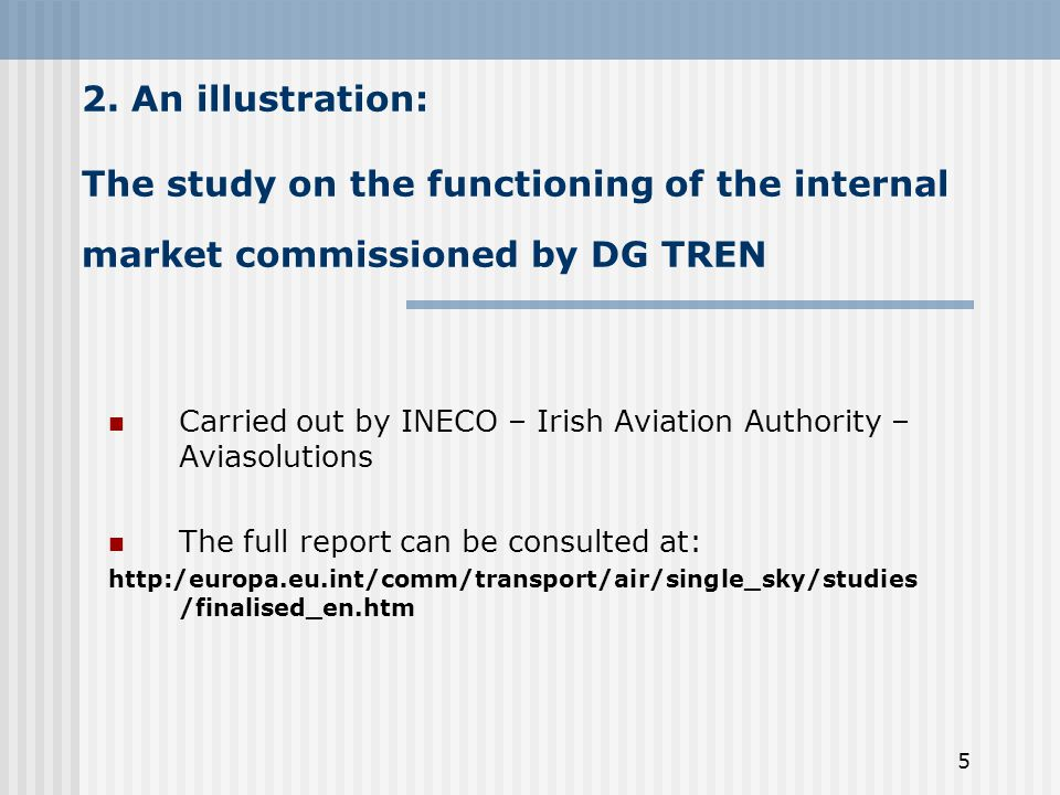 5 2. An illustration: The study on the functioning of the internal market commissioned by DG TREN Carried out by INECO – Irish Aviation Authority – Av