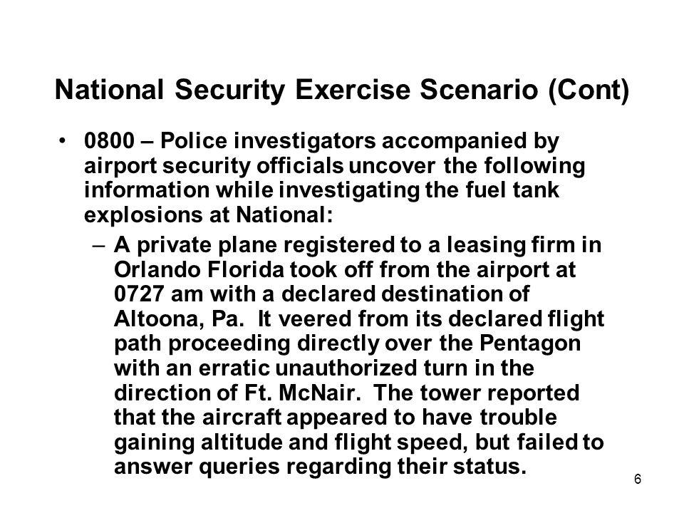 6 National Security Exercise Scenario (Cont) 0800 – Police investigators accompanied by airport security officials uncover the following information w