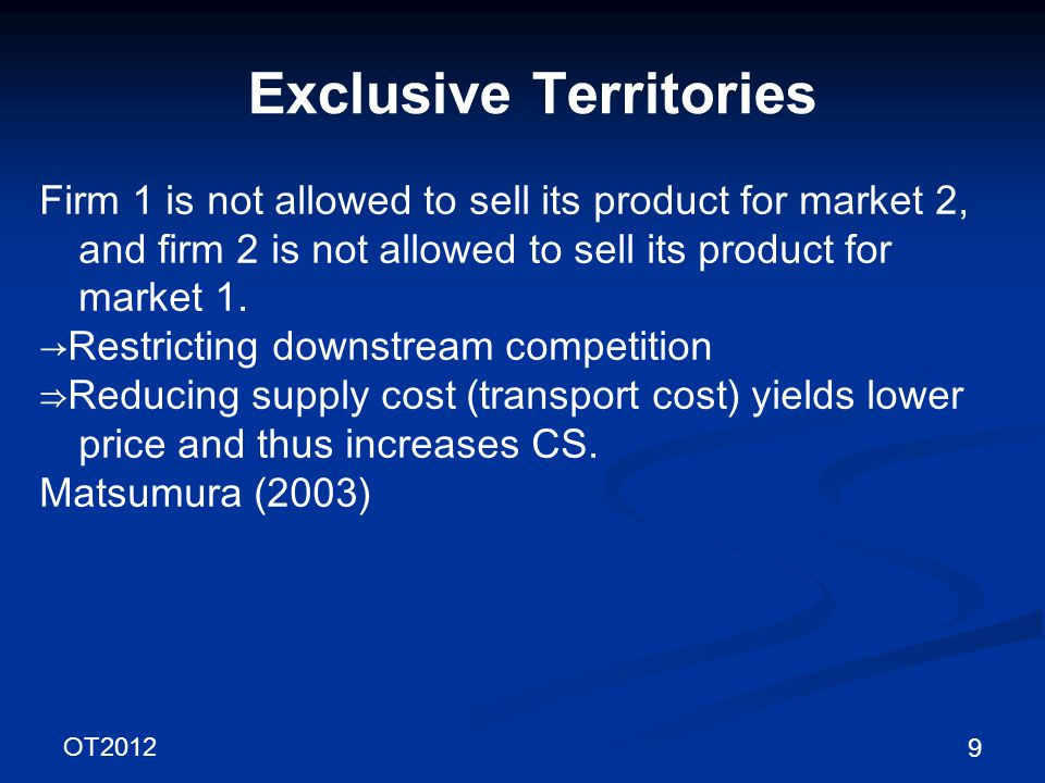 OT2012 9 Exclusive Territories Firm 1 is not allowed to sell its product for market 2, and firm 2 is not allowed to sell its product for market 1.