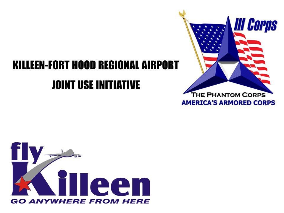 KILLEEN-FORT HOOD REGIONAL AIRPORT JOINT USE INITIATIVE