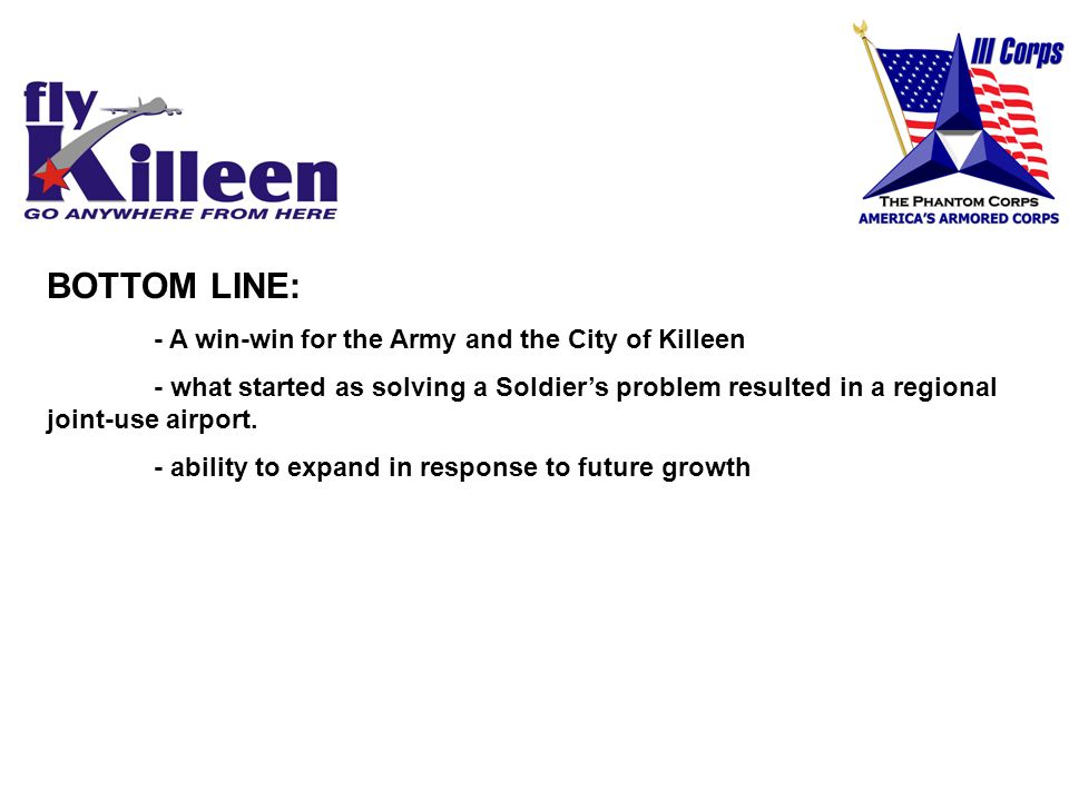 BOTTOM LINE: - A win-win for the Army and the City of Killeen - what started as solving a Soldiers problem resulted in a regional joint-use airport.