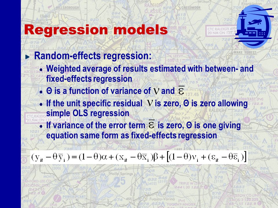 Regression models Fixed-effects (within) regression: No generalized constant; unit-specific residual calculated for each airport Model can not estimate β for regressors that do not vary over time (highway distance)