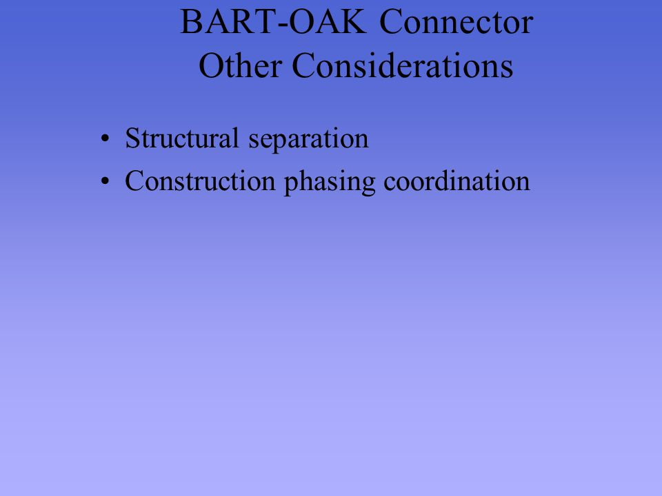 BART-OAK Connector Other Considerations Structural separation Construction phasing coordination