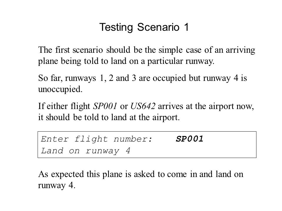 Testing Scenario 1 The first scenario should be the simple case of an arriving plane being told to land on a particular runway.