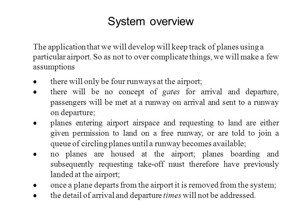 System overview The application that we will develop will keep track of planes using a particular airport.