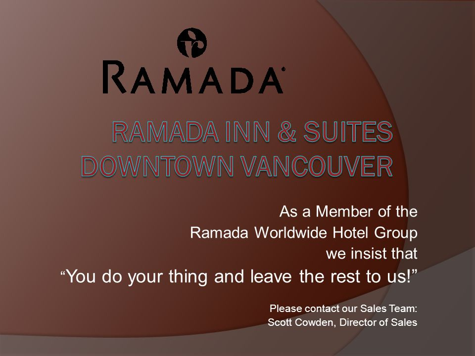 Managed by Hallmark Hospitality The Ramada Inn & Suites Downtown Vancouver is managed by Hallmark Hospitality Group of Hotels.