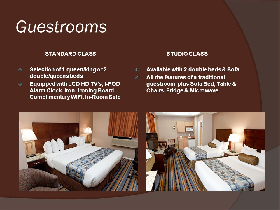 Guestrooms STANDARD CLASS Selection of 1 queen/king or 2 double/queens beds Equipped with LCD HD TVs, I-POD Alarm Clock, Iron, Ironing Board, Complime