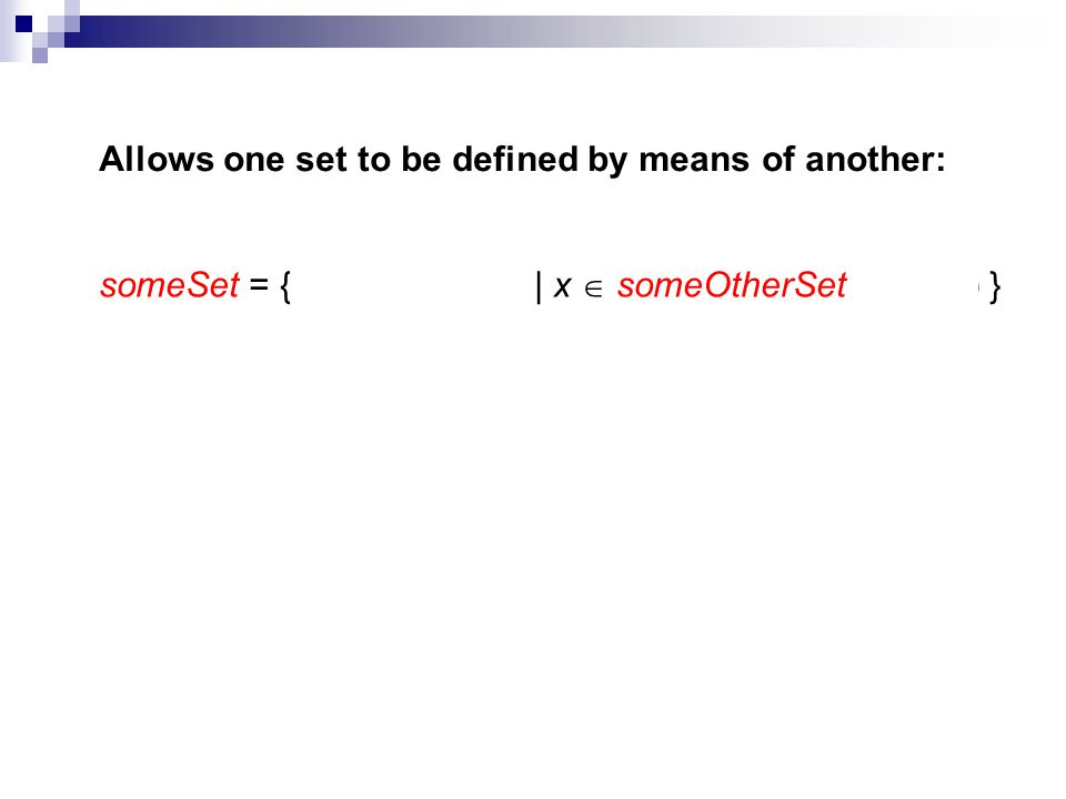 Allows one set to be defined by means of another: someSet = { expression (x) | x someOtherSet test(x) }