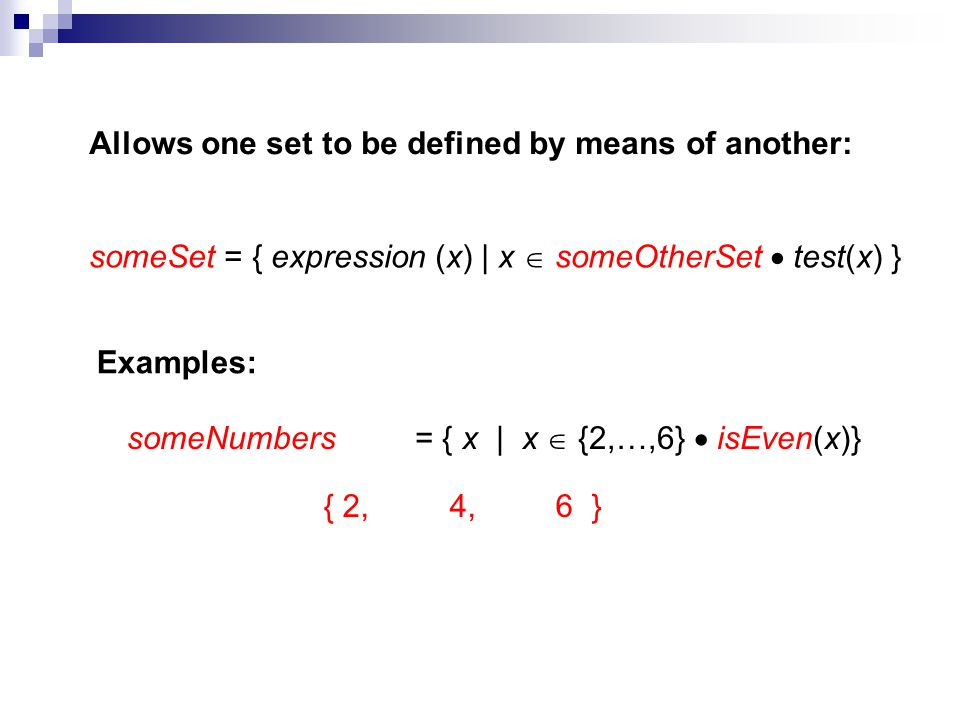 Allows one set to be defined by means of another: someSet = { expression (x) | x someOtherSet test(x) } Examples: someNumbers = { x | x {2,…,6} isEven