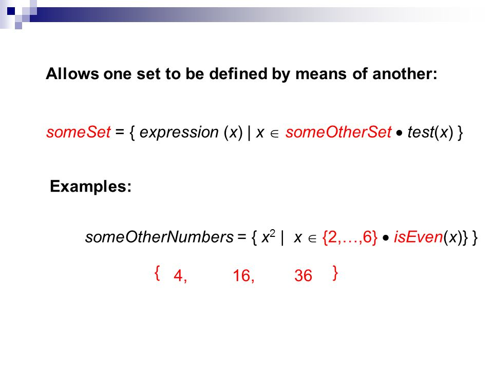 Allows one set to be defined by means of another: someSet = { expression (x) | x someOtherSet test(x) } Examples: someOtherNumbers = { x 2 | x {2,…,6}