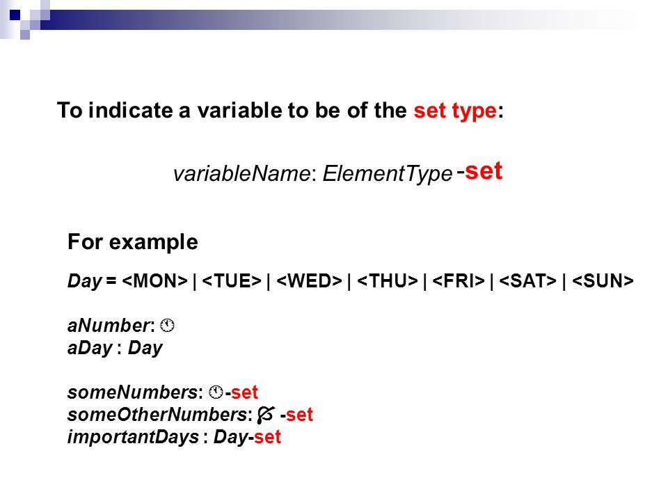 Defining sets in VDM-SL Three ways to initialise the values of a set: by enumeration; by number ranges; by comprehension.