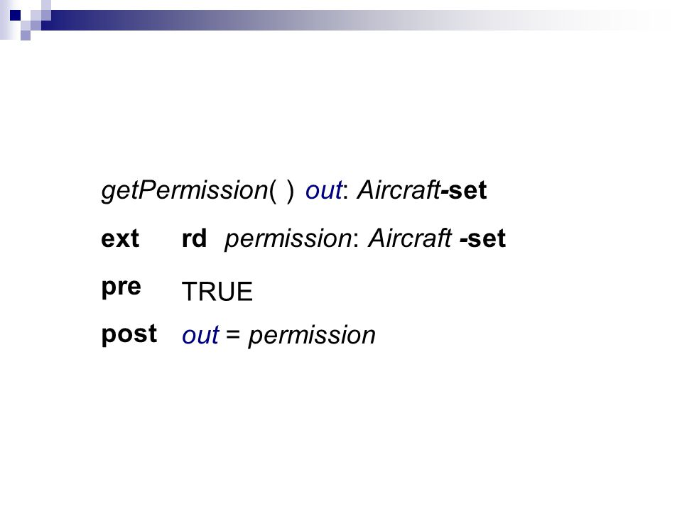 getPermission( ) ext pre post out: Aircraft-set permission: Aircraft -setrd out = permission TRUE