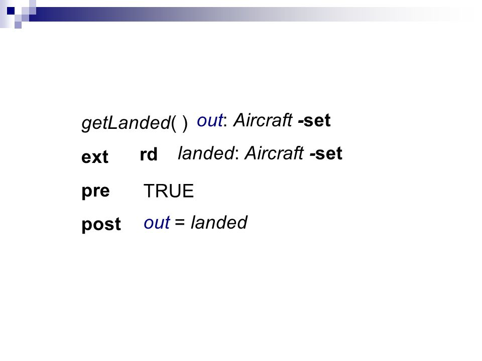 getLanded( ) ext pre post out: Aircraft -set landed: Aircraft -set rd out = landed TRUE