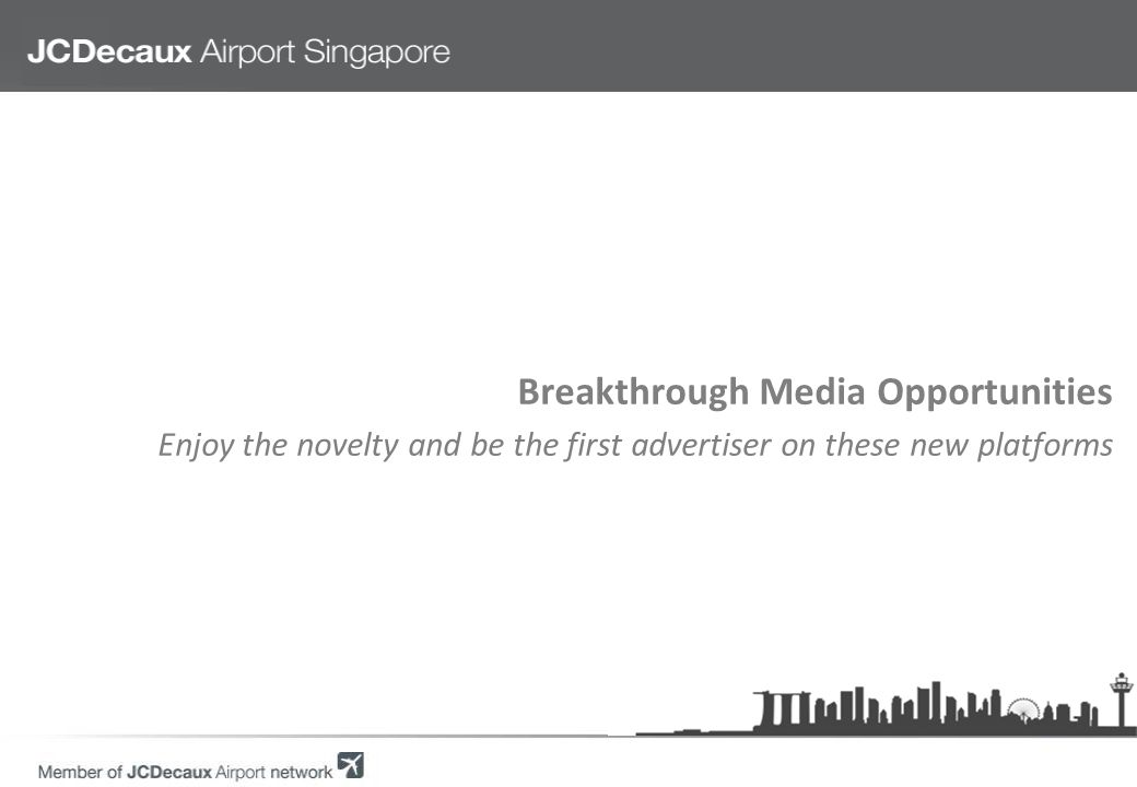 Breakthrough Media Opportunities Enjoy the novelty and be the first advertiser on these new platforms