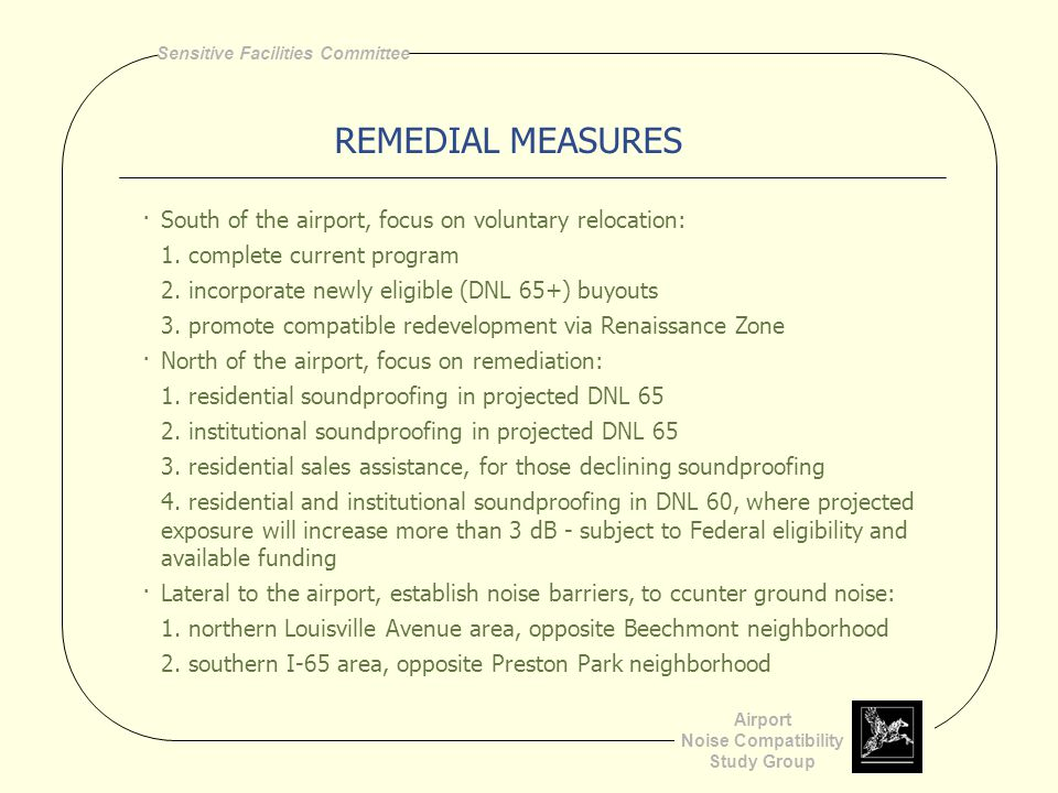 Airport Noise Compatibility Study Group Sensitive Facilities Committee COMPENSATORY MEASURES ·Obtain avigation easements on residential properties – primarily in conjunction with other associated measures, like insulation, sales assistance or overlay zoning