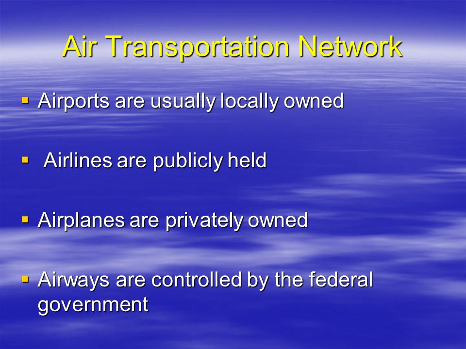 Air Transportation Network Airports are usually locally owned Airports are usually locally owned Airlines are publicly held Airlines are publicly held