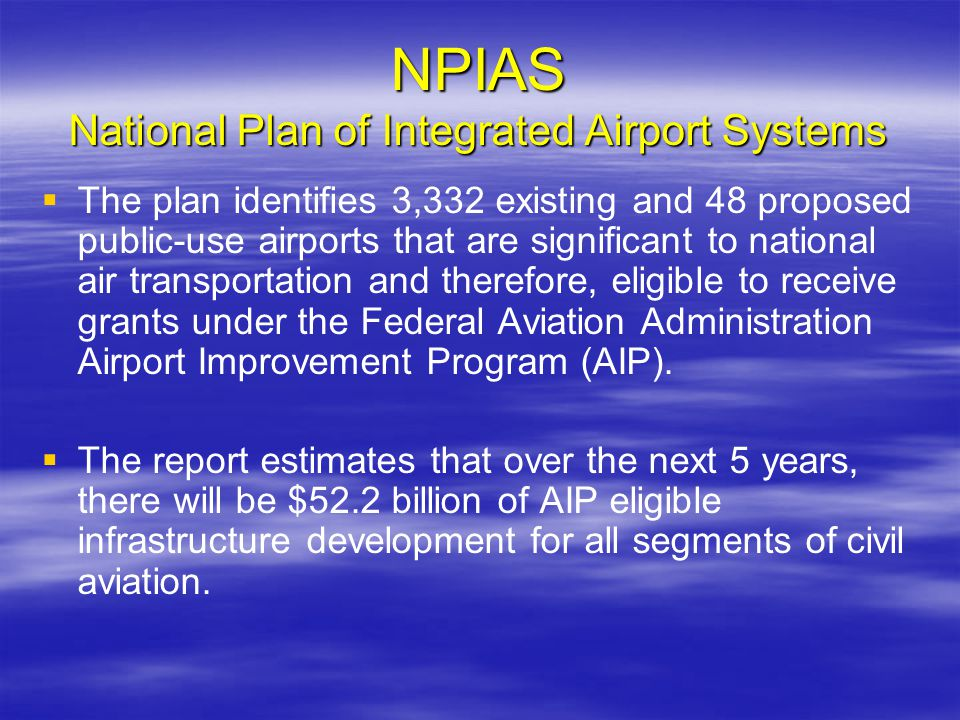 NPIAS National Plan of Integrated Airport Systems The plan identifies 3,332 existing and 48 proposed public-use airports that are significant to natio