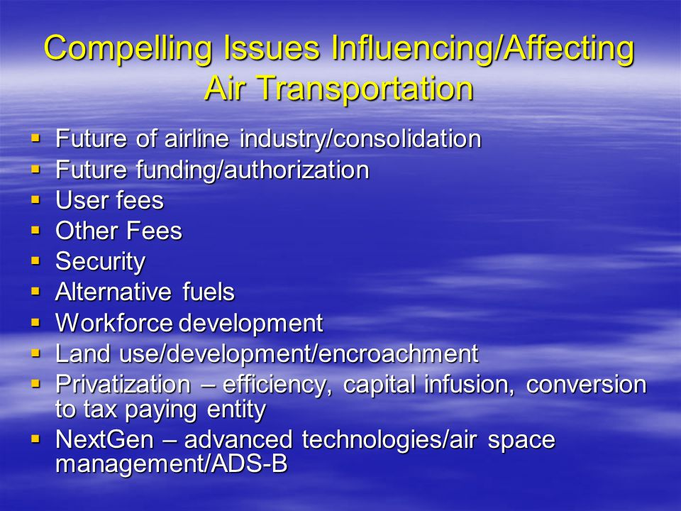 Compelling Issues Influencing/Affecting Air Transportation Future of airline industry/consolidation Future of airline industry/consolidation Future fu