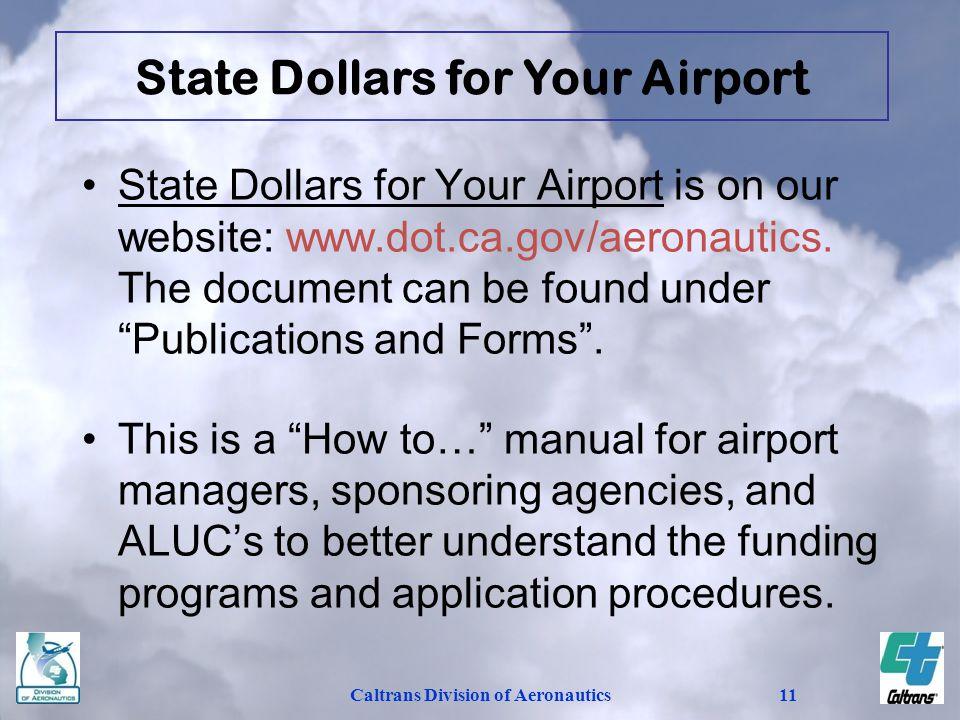 Caltrans Division of Aeronautics11 State Dollars for Your Airport State Dollars for Your Airport is on our website: www.dot.ca.gov/aeronautics. The do